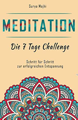Meditation: Die 7 Tage Challenge, Schritt für Schritt zur erfolgreichen Entspannung