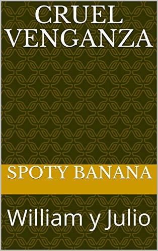 Cruel Venganza: William y Julio (Homoeroticas nº 1) por Spoty Banana