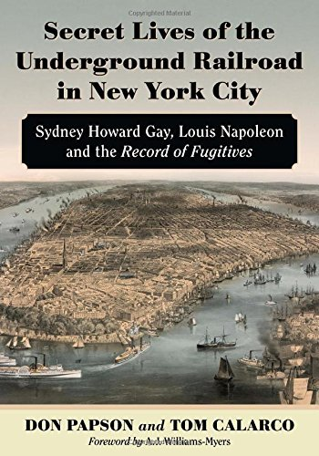 Secret Lives of the Underground Railroad in New York City: Sydney Howard Gay, Louis Napoleon and the Record of Fugitives by Don Papson (2015-01-28)