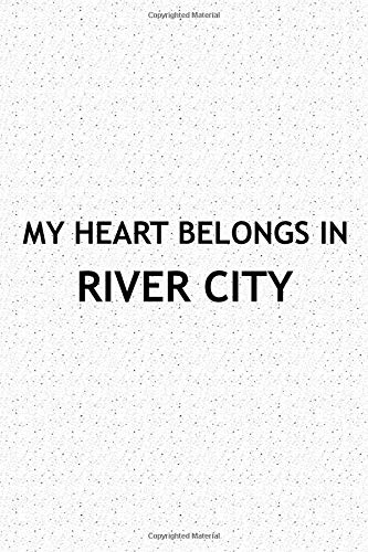 My Heart Belongs In River City: A 6x9 Inch Matte Softcover Journal Notebook With 120 Blank Lined Pages And A Positive Hometown Or Travel Cover Slogan River Road Matte