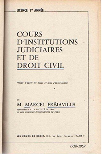 Cours d'institutions judiciaires et de droit civil : Rédigé d'après les notes et avec l'autorisation de M. Marcel Fréjaville,... Licence, 1re année. 1958-1959