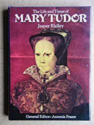 THE LIFE AND TIMES OF MARY TUDOR