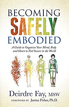 Becoming Safely Embodied: A Guide to Organize Your Mind, Body and Heart to Feel Secure in the World (English Edition)