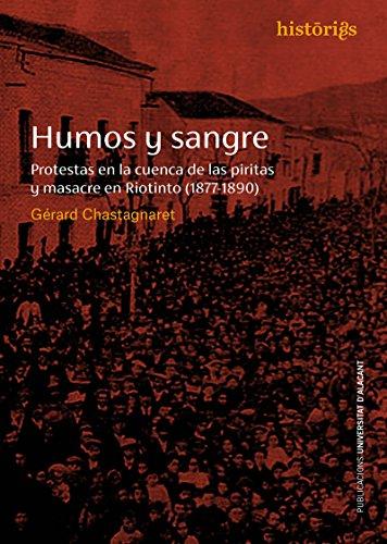 Humos y sangre: Protestas en la cuenca de las Piritas y masacre en Riotinto (1877-1890) (Historias)