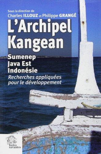 L'Archipel Kangean : Sumenep, Java Est, Indonésie : Recherches appliquées pour le développement : géographie, géophysique, biologie marine, économie, ... anthropologie, ethnolinguistique, histoire