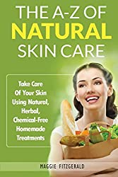 The A-Z of Natural Skin Care: Take Care Of Your Skin Using Natural, Herbal, Chemical-Free Homemade Treatments
