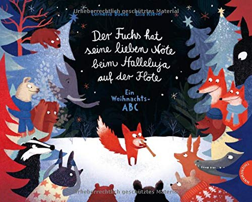 Der Fuchs hat seine lieben Nöte beim Halleluja auf der Flöte: Ein Weihnachts-ABC