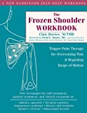 The Frozen Shoulder Workbook: Trigger Point Therapy for Overcoming Pain & Regaining Range of Motion: Trigger Point Therapy for Overcoming Pain and Regaining Range of Motion by Clair Davies(2006-09-21)