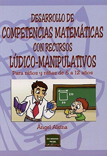 Desarrollo de competencias matemáticas con recursos lúdico-manipulativos: Para niños y niñas de 6 a 12 años (Herramientas)