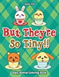 But They're So Tiny!! Baby Animal Col...