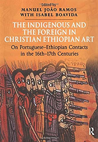 The Indigenous and the Foreign in Christian Ethiopian Art: On Portuguese-Ethiopian Contacts in the 16th–17th Centuries