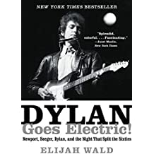 Dylan Goes Electric!: Newport, Seeger, Dylan, and the Night That Split the Sixties by Elijah Wald (2016-06-14)