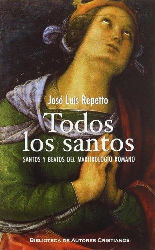 Todos los santos: Santos y beatos del Martirologio Romano (MAIOR) por José Luis Repetto Betes