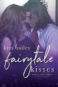 Fairytale Kisses (Here & Now Book 3) by [Bailey, Kim]