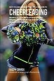 Ricette Per La Massa Muscolare, Prima E Dopo La Competizione Per Cheerleading: Migliora Le Tue Prestazioni E Recupera Piu Velocemente Nutrendo Il Tuo La Massa Muscolare E Sciolgono I Grassi