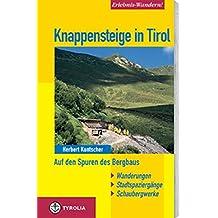 Erlebnis-Wandern! Knappensteige in Tirol: Auf den Spuren des Bergbaus. Wanderungen, Stadtspaziergänge, Schaubergwerke