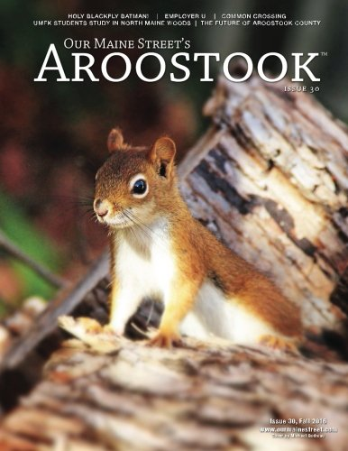 Our Maine Street's Aroostook Issue 30: Volume 30