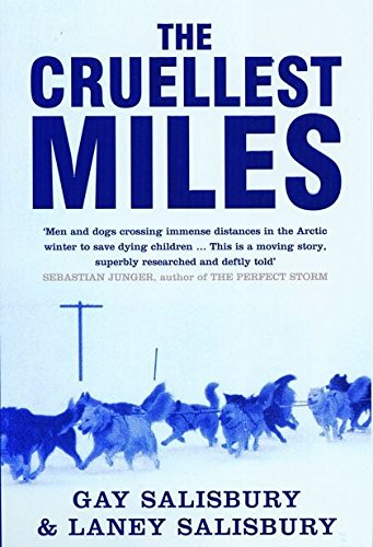 The Cruellest Miles: The Heroic Story of Dogs and Men in a Race Against an Epidemic por Gay Salisbury