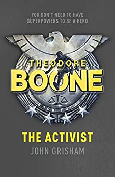 Theodore Boone: The Activist: Theodore Boone 4 par [Grisham, John]