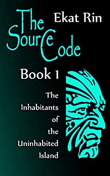 The Source Code. Book 1. The Inhabitants of the Uninhabited Island by [Rin, Ekat]