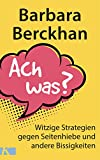 Ach was?: Witzige Strategien gegen Seitenhiebe und andere Bissigkeiten (German Edition)