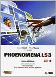 Phoenomena LS3. Corso di fisica per il 5° anno dei Licei scientifici. Licei scientifici delle scienze applicate