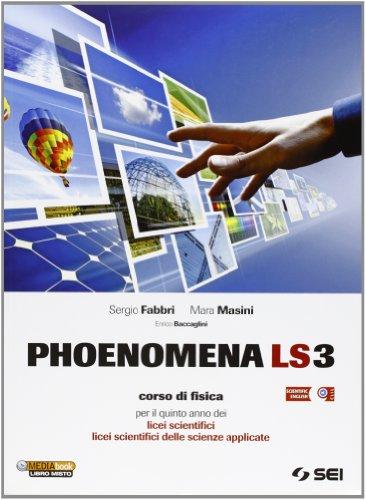 Phoenomena LS3. Corso di fisica per il 5 anno dei Licei scientifici. Licei scientifici delle scienze applicate