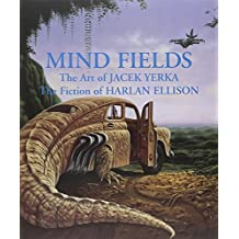 Mind Fields: The Art of Jacek Yerka, the Fiction of Harlan Ellison by Harlan Ellison (2006-07-28)