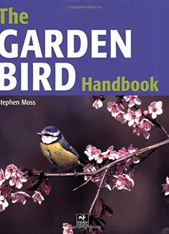 The Garden Bird Handbook: How to Attract, Identify and Watch the Birds in Your Garden