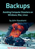 Backups, Avoiding Computer Disasters on Windows, Mac, Linux: Data safety for work and home, in plain language. (English Edition)