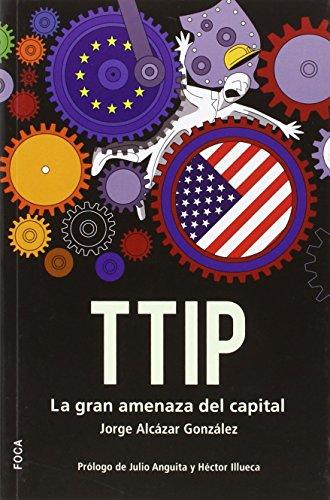 TTIP: La gran amenaza del capital (Investigación) por Jorge Alcázar González
