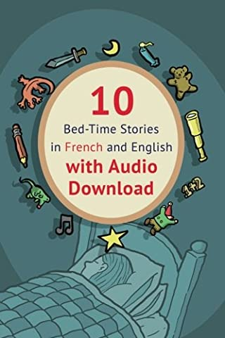 10 Bed-Time Stories in French and English with audio download: French for Kids: Learn French with Parallel -French English Text