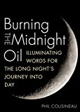 Burning the Midnight Oil: Illuminating Words for the Long Night's Journey Into Day (English Edition)