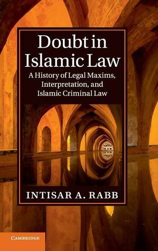 Doubt in Islamic Law: A History of Legal Maxims, Interpretation, and Islamic Criminal Law (Cambridge Studies in Islamic Civilization)