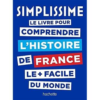 Simplissime Histoire de France: le livre pour comprendre l'histoire de France le + facile du monde
