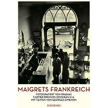 Maigrets Frankreich: Fotografiert von Brassaï, Cartier-Bresson, Doisneau u.a. Mit Texten von Georges Simenon (Kunst)