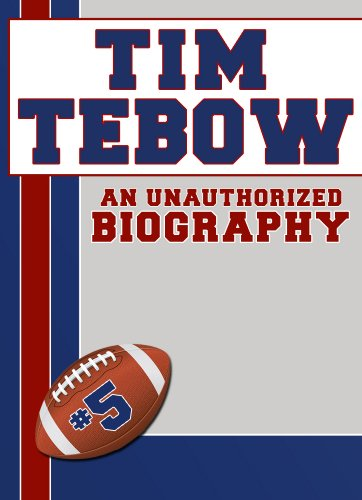 Tim Tebow: An Unauthorized Biography (Football Biographies Book 13) (English Edition) -