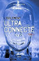 L'Isolement Ultra Connecté: Tome 1