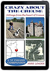 Crazy about the Creuse: Jottings from the heart of France (St Paradis Series Book 4)