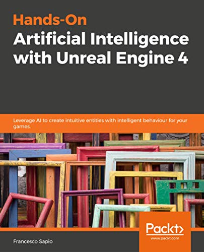 Hands-On Artificial Intelligence with Unreal Engine 4: Leverage AI to create intuitive entities with intelligent behaviour for your games. (English Edition)