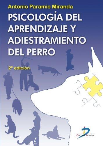 PSICOLOGÍA DEL APRENDIZAJE Y ADIESTRAMIENTO DEL PERRO por ANTONIO PARAMIO MIRANDA