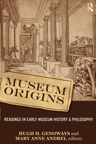Museum Origins: Readings in Early Museum History and Philosophy