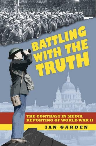 Battling with the Truth: The Contrast in the Media Reporting of World War II