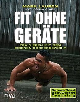 Fit ohne Geräte: Trainieren mit dem eigenen Körpergewicht von [Clark, Joshua, Lauren, Mark]