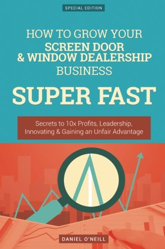 how-to-grow-your-screen-door-window-dealership-business-super-fast-secrets-to-10x-profits-leadership