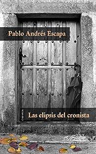 Las elipsis del cronista par Pablo Andrés Escapa