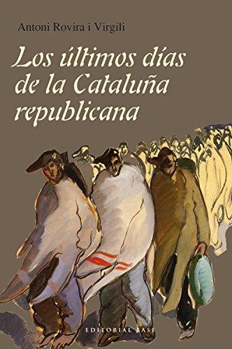 Los últimos días de la Cataluña republicana (Base Hispánica) por Antoni Rovira i Virgili