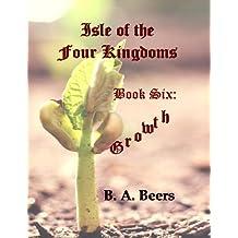 Growth: Isle of the Four Kingdoms (Volume 6)