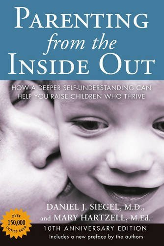 Parenting from the Inside Out: How a Deeper Self-Understanding Can Help You Raise Children Who Thrive: 10th Anniversary Edition by Daniel J. Siegel (2013-12-26)