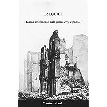 Ezequiel: Poema ambientado en la guerra civil española (Spanish Edition)